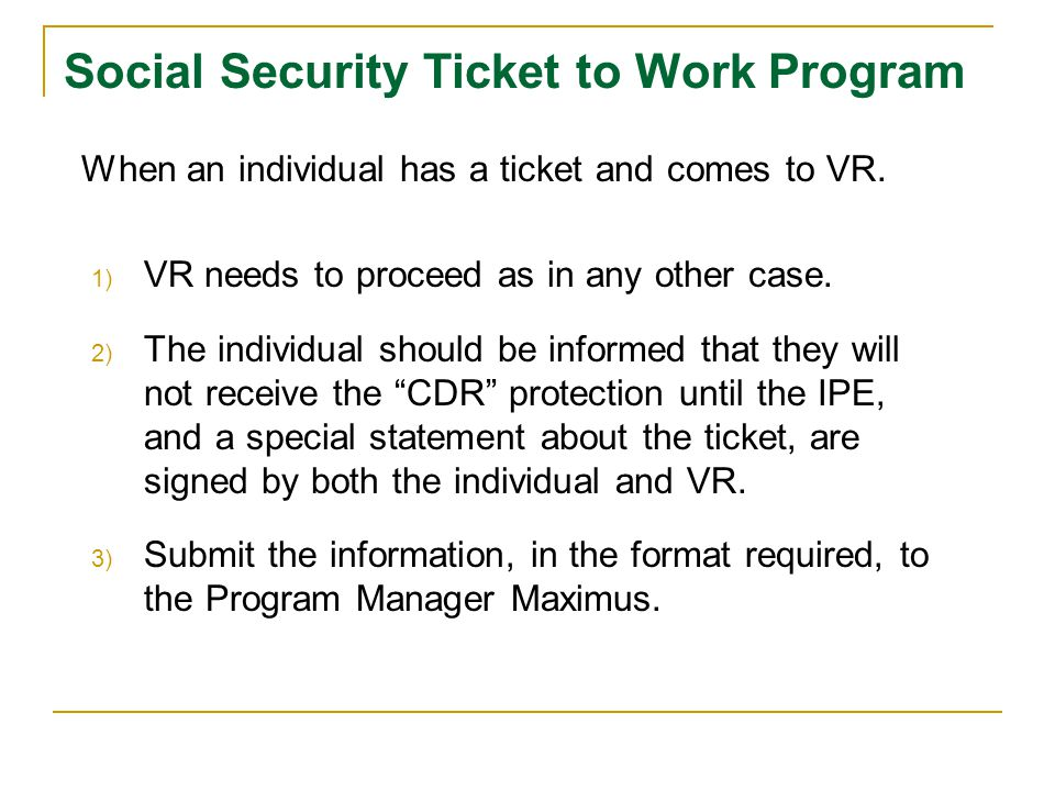 When an individual has a ticket and comes to VR. 1) VR needs to proceed as in any other case.