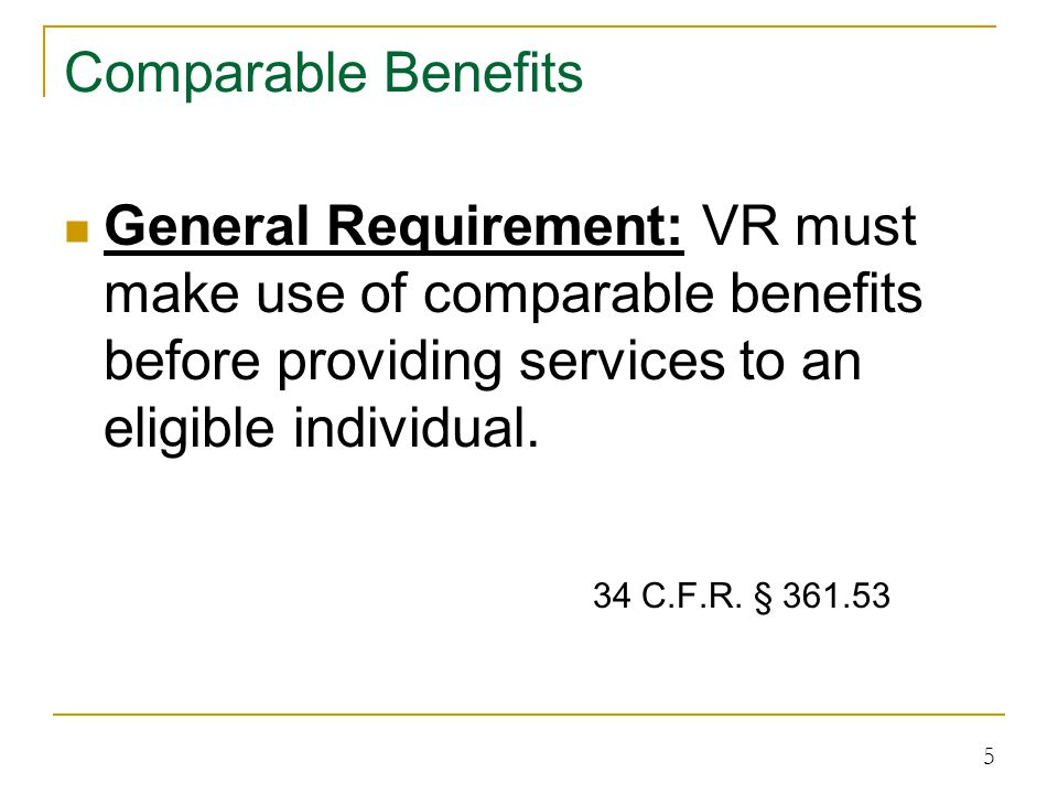 Comparable Benefits General Requirement: VR must make use of comparable benefits before providing services to an eligible individual.