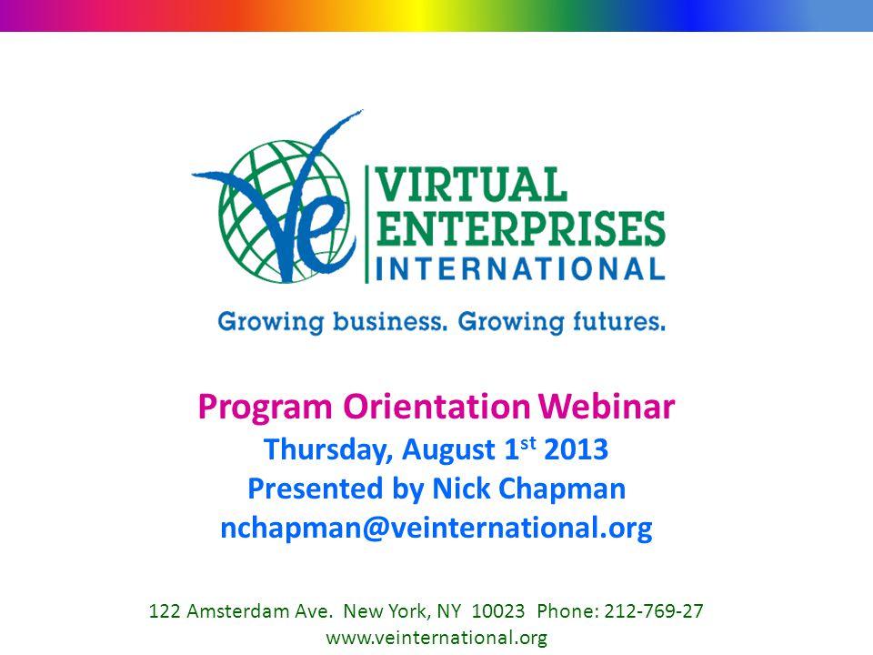Program Orientation Webinar Thursday, August 1 st 2013 Presented by Nick Chapman nchapman@veinternational.org 122 Amsterdam Ave. New York, NY 10023 Ph