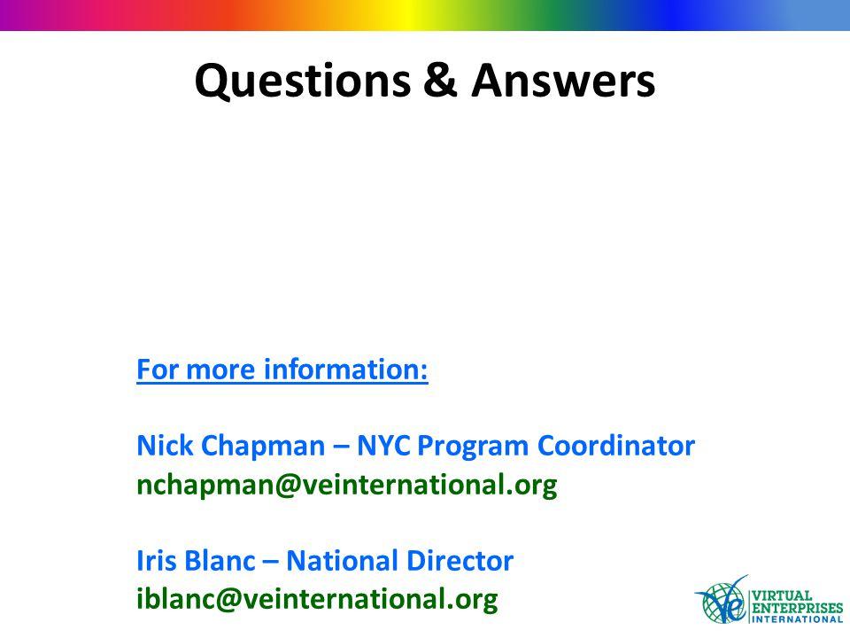 Questions & Answers For more information: Nick Chapman – NYC Program Coordinator nchapman@veinternational.org Iris Blanc – National Director iblanc@ve