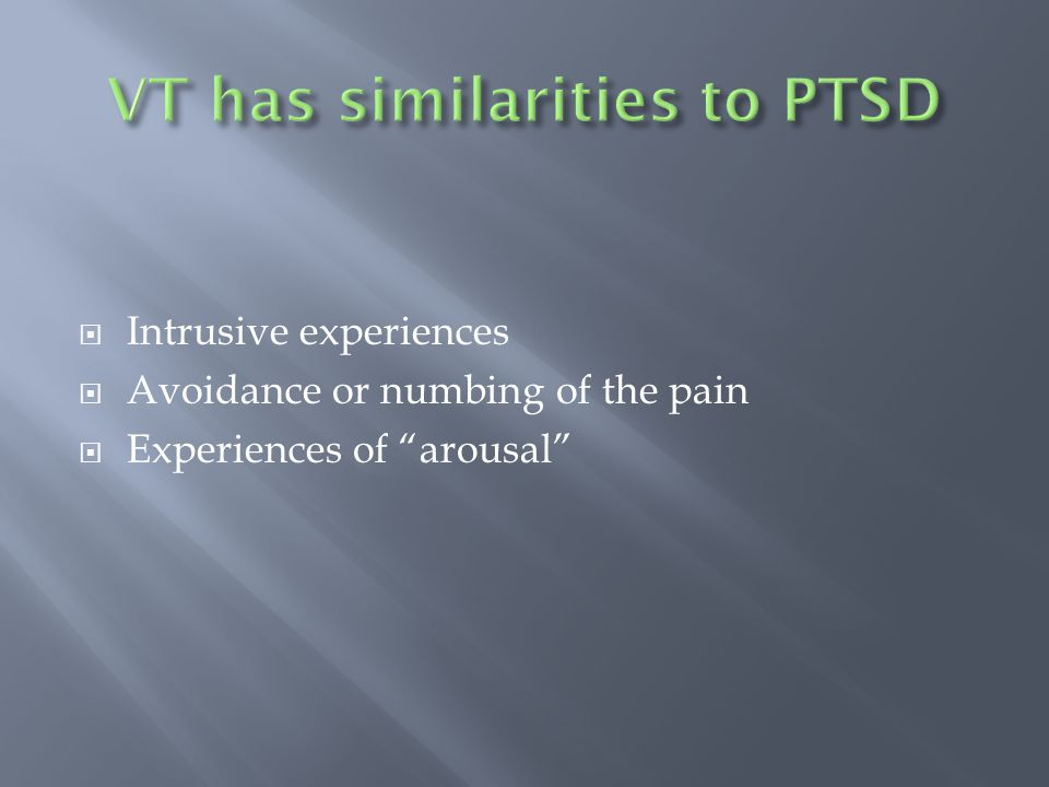 Intrusive experiences  Avoidance or numbing of the pain  Experiences of arousal