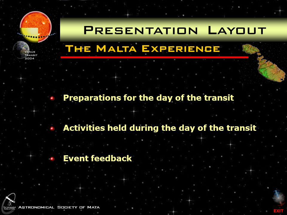 The Malta Experience VT-2004 Project The Astronomical Society of Malta presents the In association with the European Science Week and