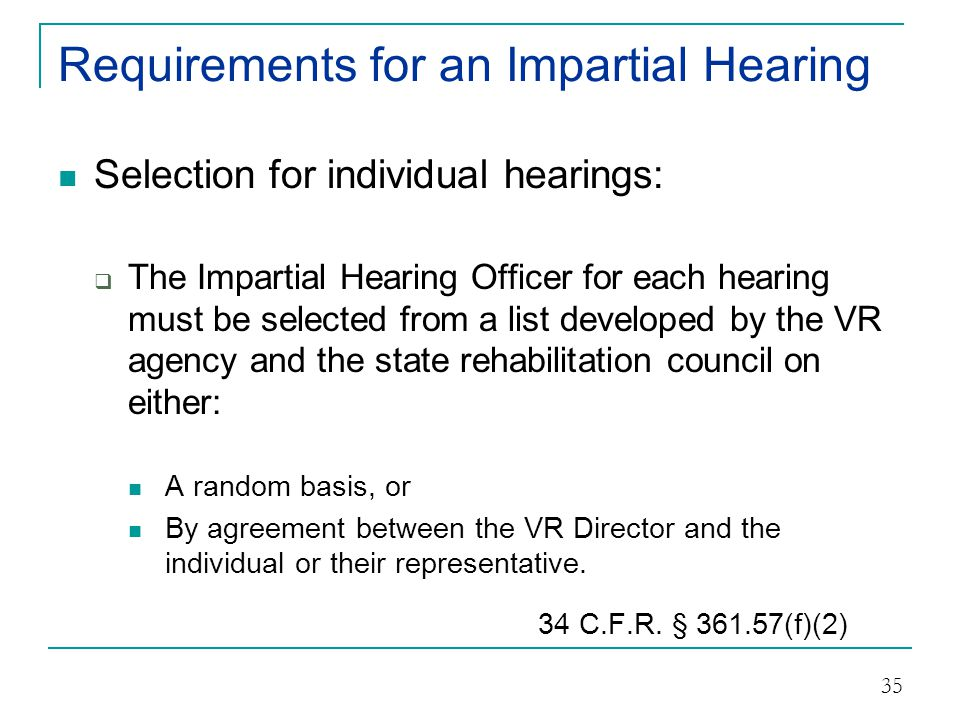 Requirements for an Impartial Hearing The impartial hearing must occur within 60 days of the request unless both parties agree to a specific extension.