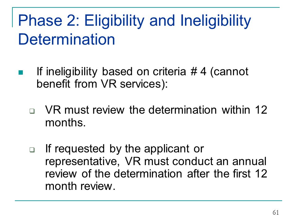 Phase 2: Eligibility and Ineligibility Determination The Procedure for ineligibility (in all cases):  Consult with the individual or representative.