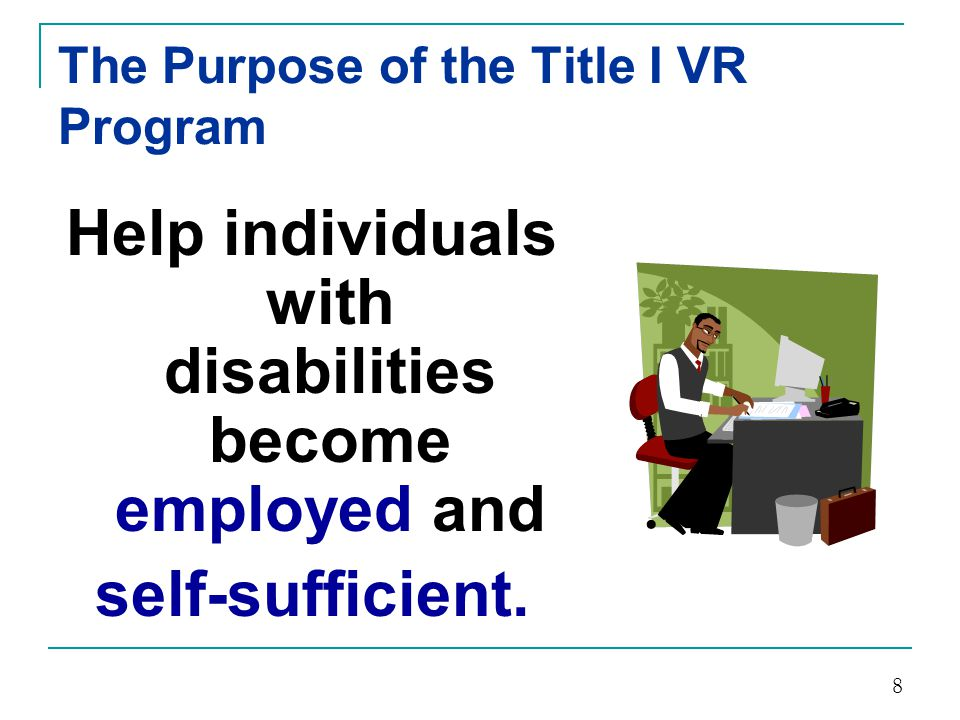 According to Congress The purpose of the VR program is to maximize:  Employment.