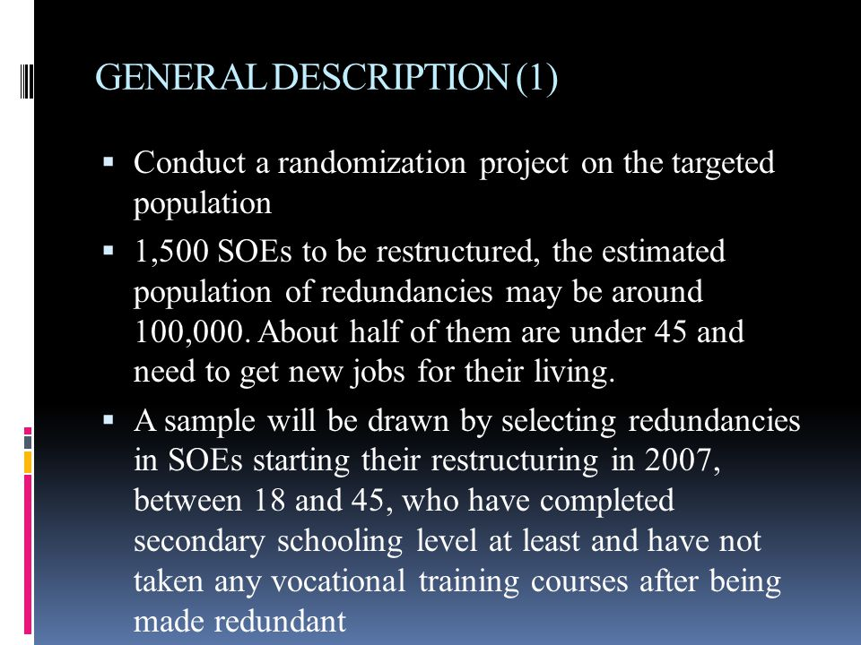 GENERAL DESCRIPTION (1)  Conduct a randomization project on the targeted population  1,500 SOEs to be restructured, the estimated population of redundancies may be around 100,000.