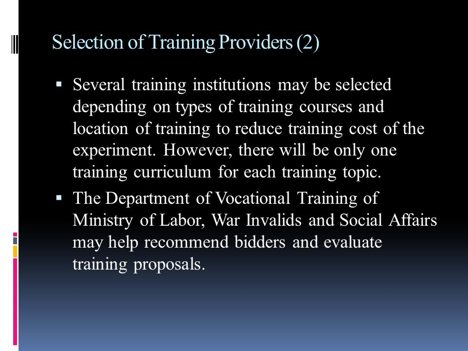Selection of Training Providers (2)  Several training institutions may be selected depending on types of training courses and location of training to reduce training cost of the experiment.