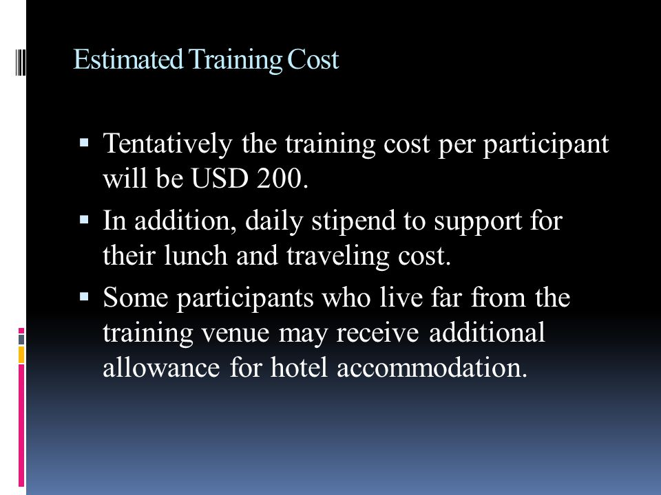 Estimated Training Cost  Tentatively the training cost per participant will be USD 200.