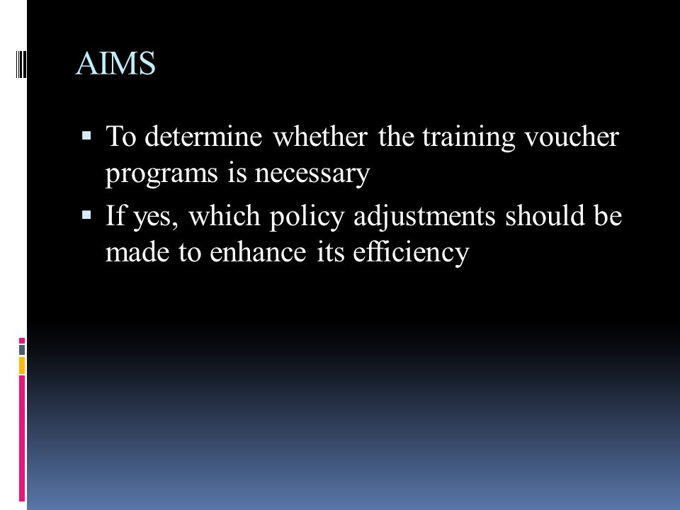 AIMS  To determine whether the training voucher programs is necessary  If yes, which policy adjustments should be made to enhance its efficiency