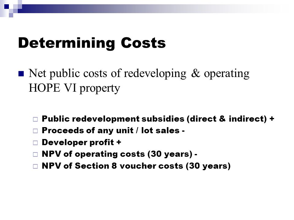 Public Welfare Benefits Changes in surrounding residential property values (relative to prior trends)  Controlling for various locational & property factors  Value of new HOPE VI units Changes in implied rental subsidies  Difference between market rate & what tenants pay Changes in violent crime rates in area  Cost savings to society