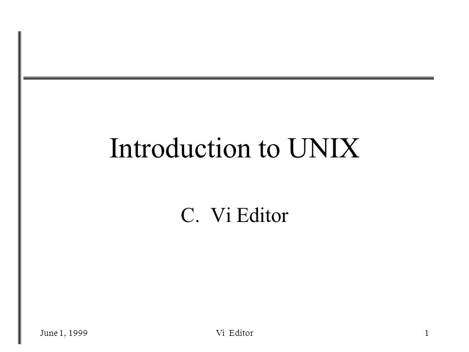 June 1, 1999Vi Editor12 Insert/Delete Functions Del current line dd Del current char x Insert before current char i...