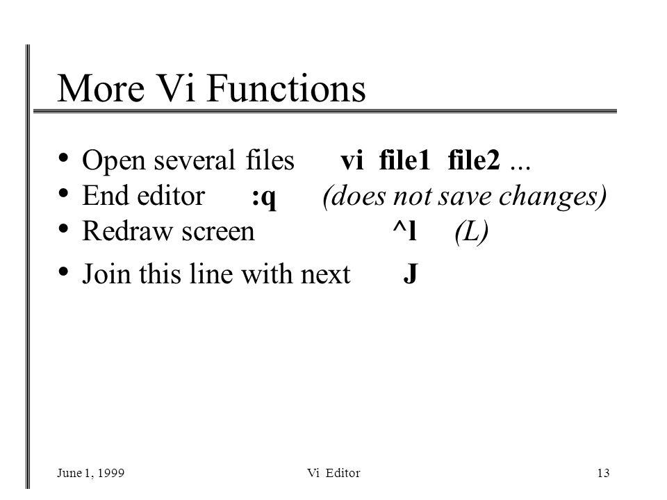June 1, 1999Vi Editor13 More Vi Functions Open several files vi file1 file2...