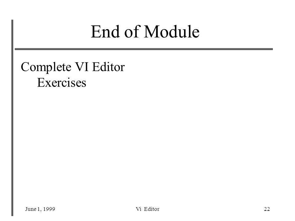 June 1, 1999Vi Editor22 End of Module Complete VI Editor Exercises
