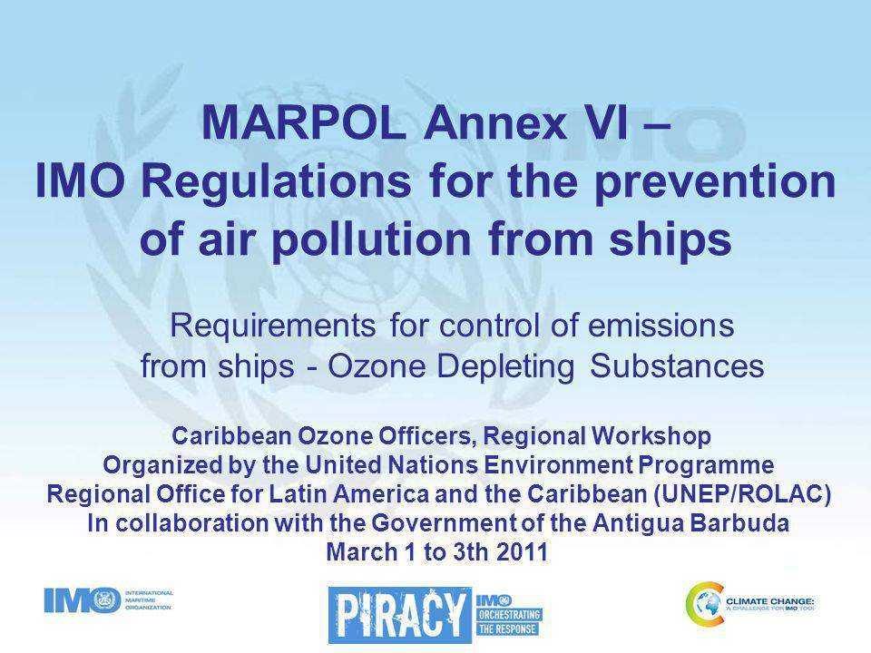 MARPOL Annex VI – Regulations for the Prevention of Air Pollution from Ships Entered into force 19 May 2005 Revisions to Annex VI Adopted October 2008 and entered into force 1 July 2010