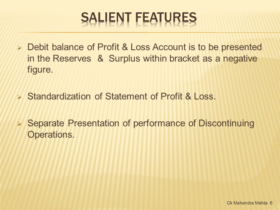  Debit balance of Profit & Loss Account is to be presented in the Reserves & Surplus within bracket as a negative figure.