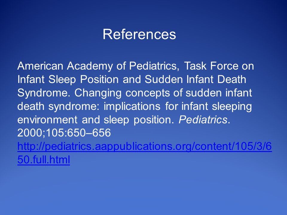References American Academy of Pediatrics, Task Force on Infant Sleep Position and Sudden Infant Death Syndrome.