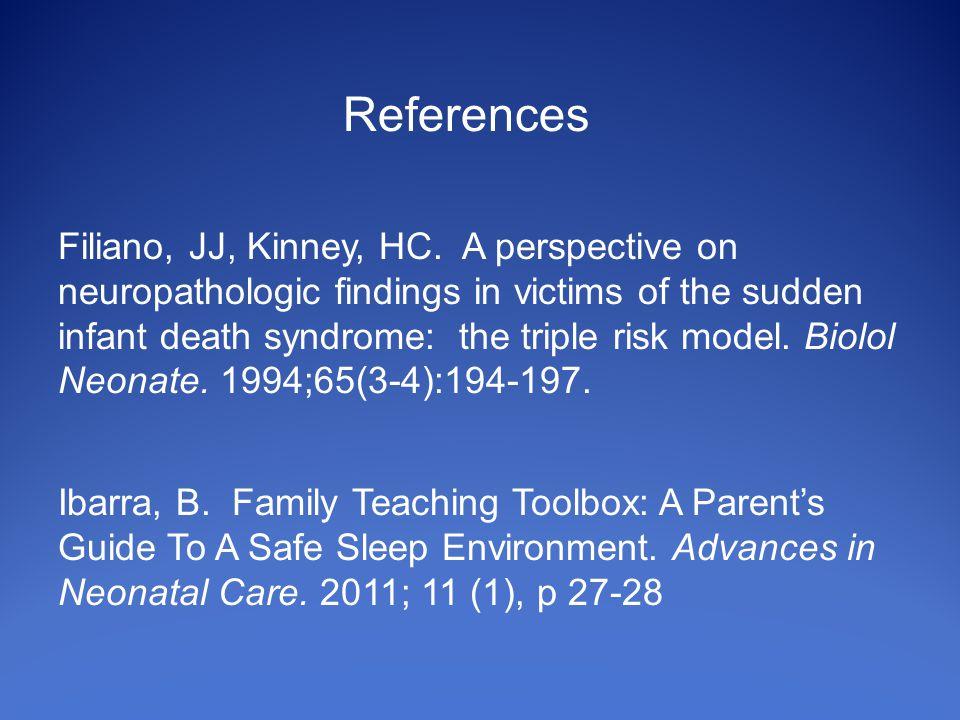 References Filiano, JJ, Kinney, HC.
