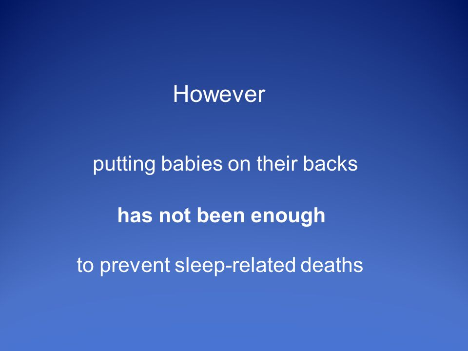 However putting babies on their backs has not been enough to prevent sleep-related deaths