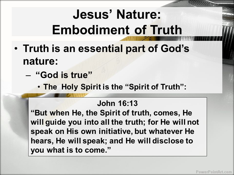 Jesus' Mission: To Testify to the Truth Jesus believed in absolute, propositional truth –Sent the Spirit of Truth to guide the apostles into all the truth If anyone ever appealed to propositional truth, it was the apostles (cf.