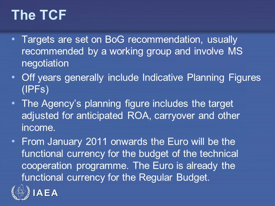 IAEA Resources 20062009 Member States contributing to TCF 83107 Contributions to TCF$72.1m$77.5m Rate of attainment93% Extrabudgetary contributions$12.9m$18.4m