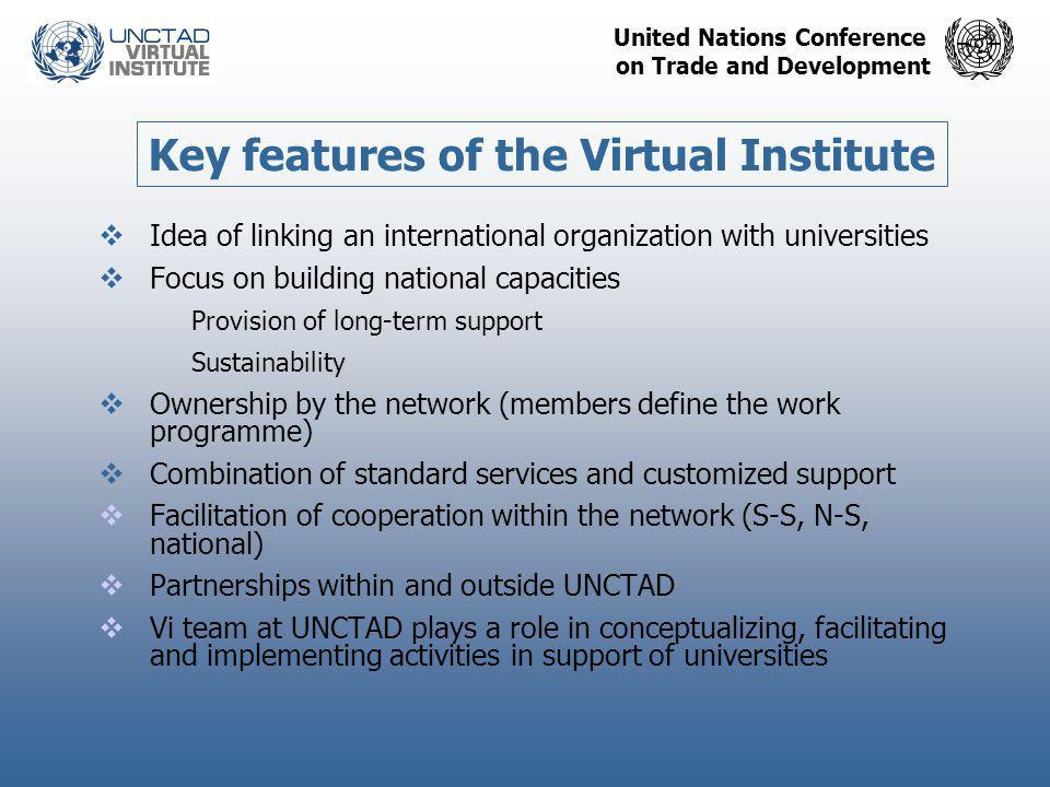 United Nations Conference on Trade and Development Key features of the Virtual Institute  Idea of linking an international organization with universi