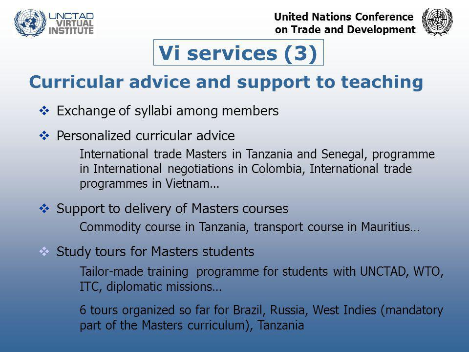 United Nations Conference on Trade and Development Vi services (3) Curricular advice and support to teaching  Exchange of syllabi among members  Per
