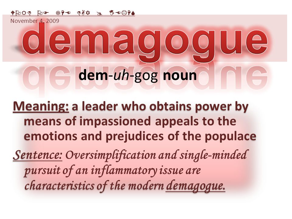 Meaning: a leader who obtains power by means of impassioned appeals to the emotions and prejudices of the populace Sentence: Oversimplification and si