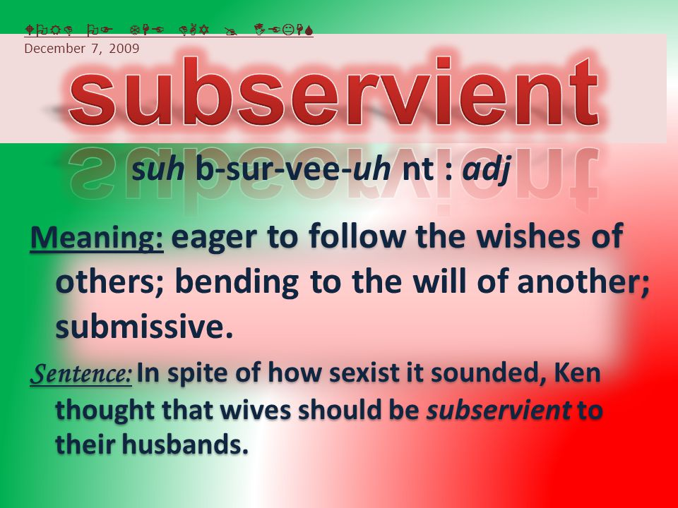 Meaning: eager to follow the wishes of others; bending to the will of another; submissive.