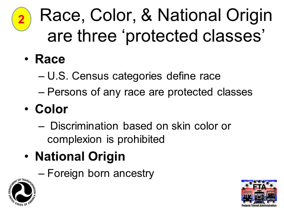Race, Color, & National Origin are three 'protected classes' Race –U.S.