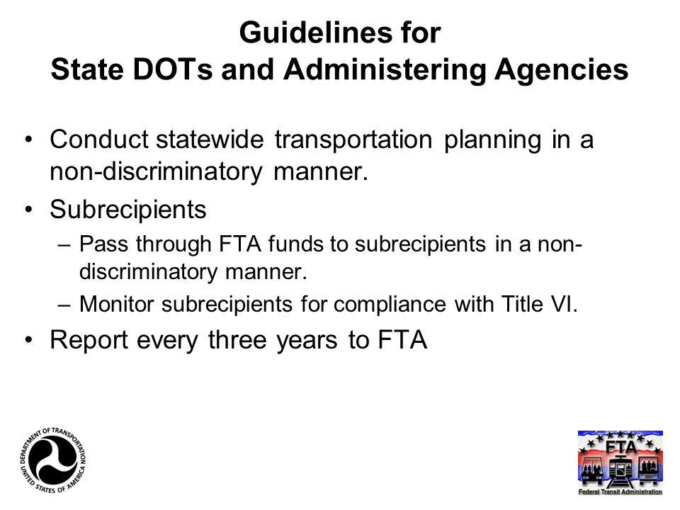 Guidelines for State DOTs and Administering Agencies Conduct statewide transportation planning in a non-discriminatory manner. Subrecipients –Pass thr