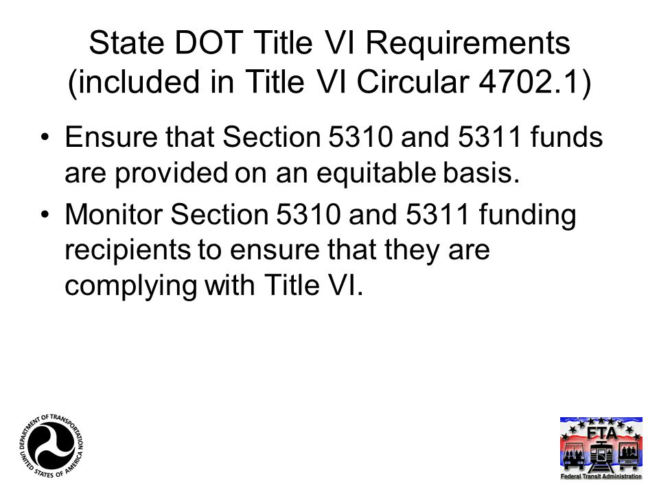 State DOT Title VI Requirements (included in Title VI Circular 4702.1) Ensure that Section 5310 and 5311 funds are provided on an equitable basis. Mon