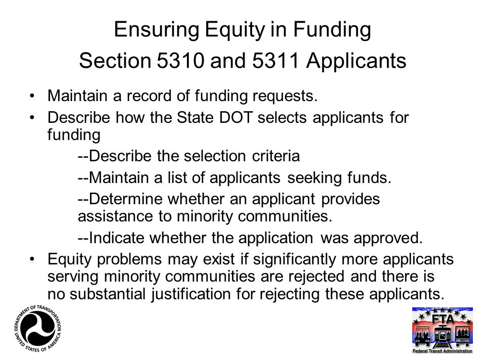 Ensuring Equity in Funding Section 5310 and 5311 Applicants Maintain a record of funding requests.