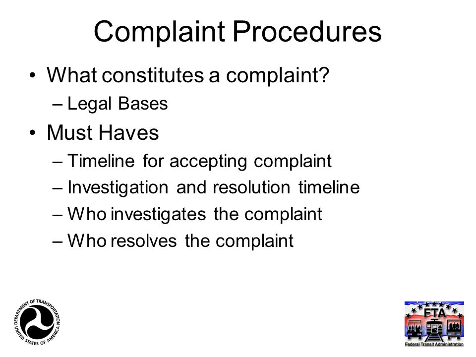 Complaint Procedures What constitutes a complaint? –Legal Bases Must Haves –Timeline for accepting complaint –Investigation and resolution timeline –W