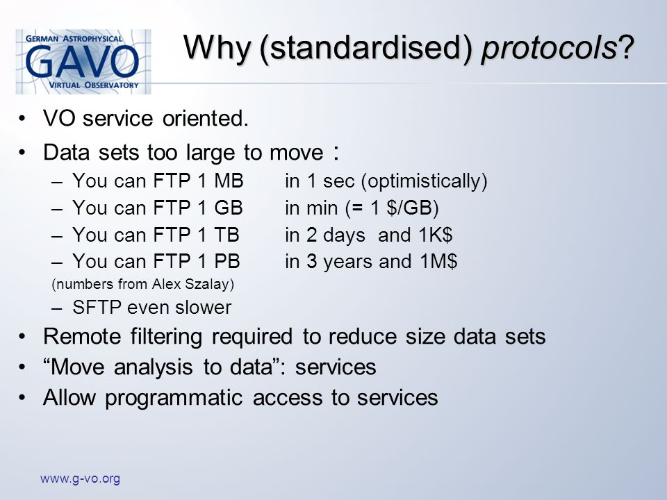 www.g-vo.org Why (standardised) protocols. VO service oriented.