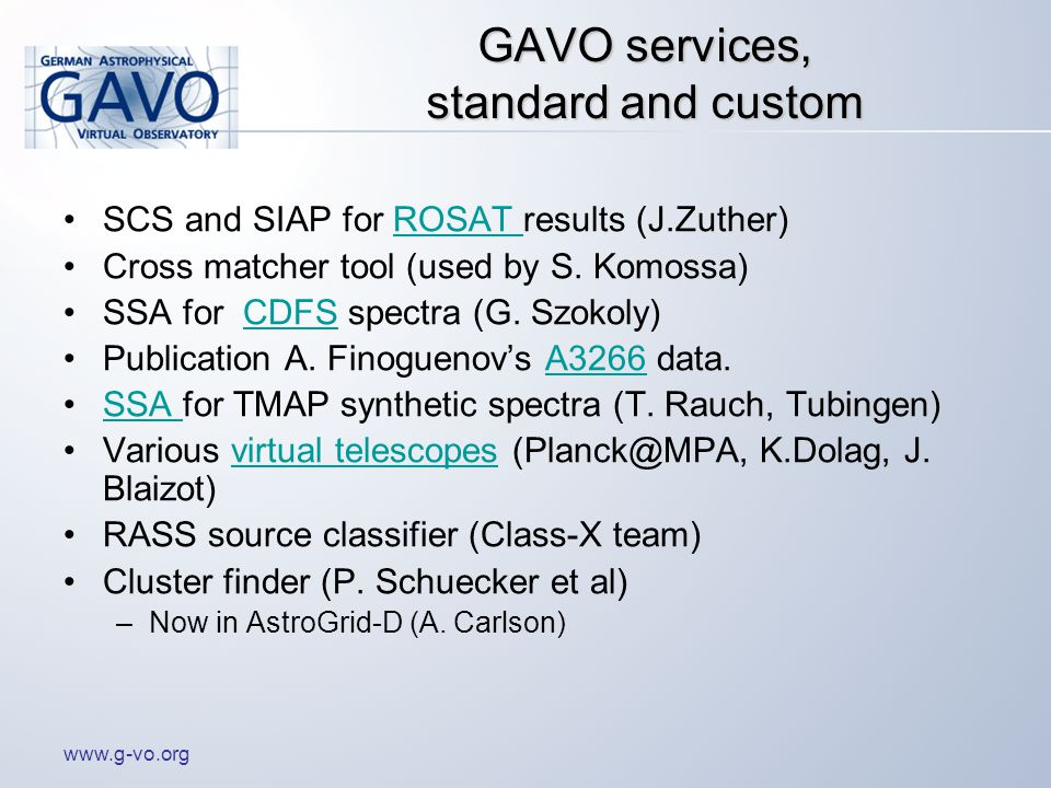 www.g-vo.org GAVO services, standard and custom SCS and SIAP for ROSAT results (J.Zuther)ROSAT Cross matcher tool (used by S.