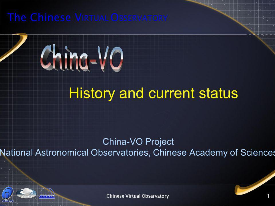 Chinese Virtual Observatory1 History and current status China-VO Project National Astronomical Observatories, Chinese Academy of Sciences The Chinese V IRTUAL O BSERVATORY