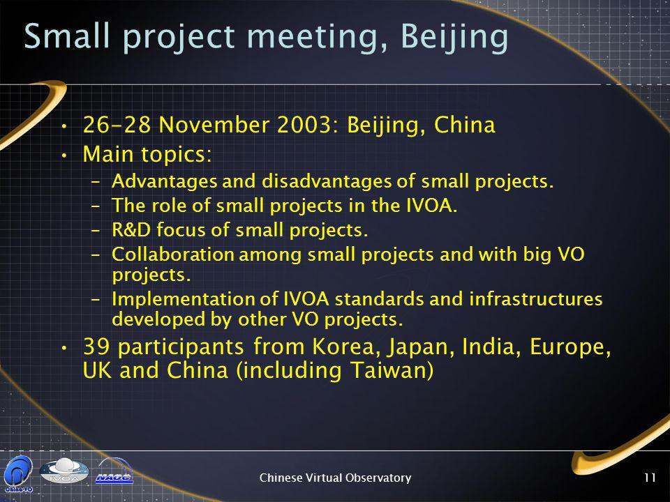 Chinese Virtual Observatory11 Small project meeting, Beijing 26-28 November 2003: Beijing, China Main topics: –Advantages and disadvantages of small p