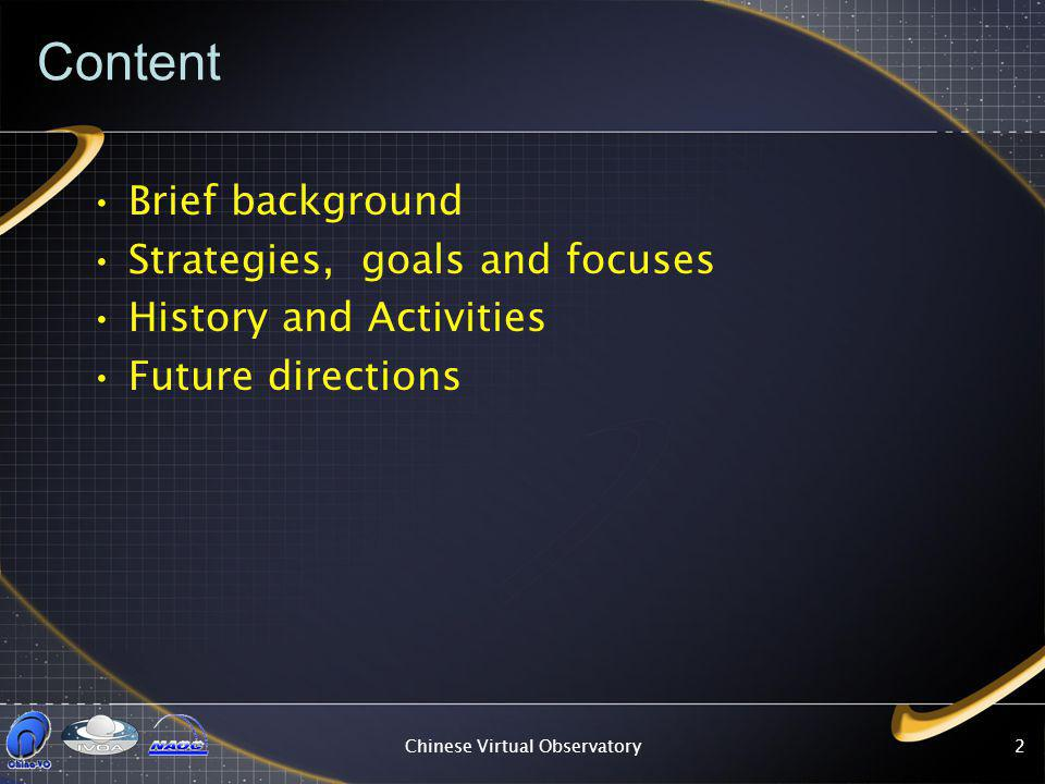 Chinese Virtual Observatory2 Content Brief background Strategies, goals and focuses History and Activities Future directions