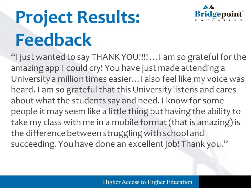 Higher Access to Higher Education Project Results: Feedback I just wanted to say THANK YOU!!!.