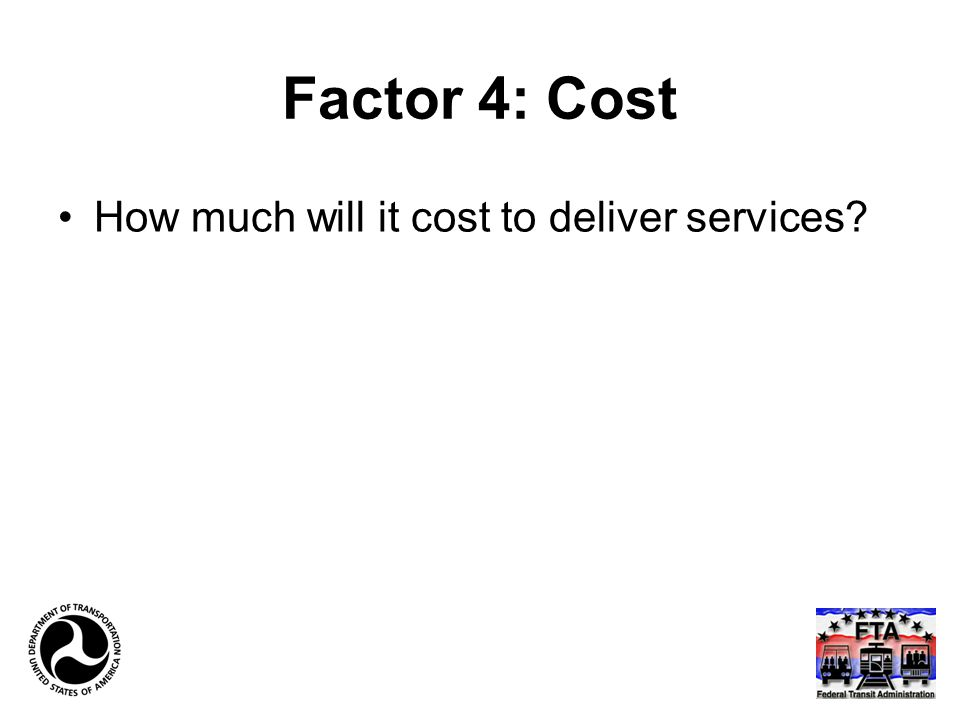 Factor 4: Cost How much will it cost to deliver services