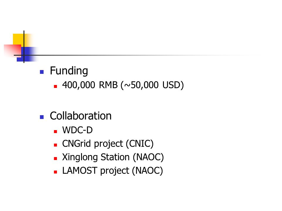 Funding 400,000 RMB (~50,000 USD) Collaboration WDC-D CNGrid project (CNIC) Xinglong Station (NAOC) LAMOST project (NAOC)
