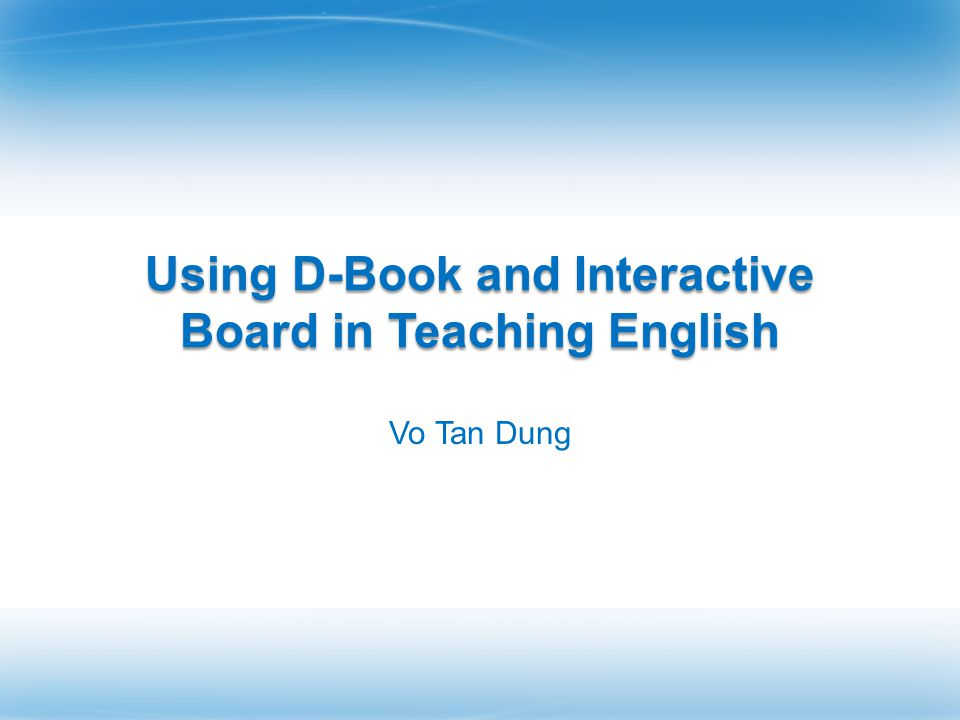 Using D-Book and Interactive Board in Teaching English Vo Tan Dung