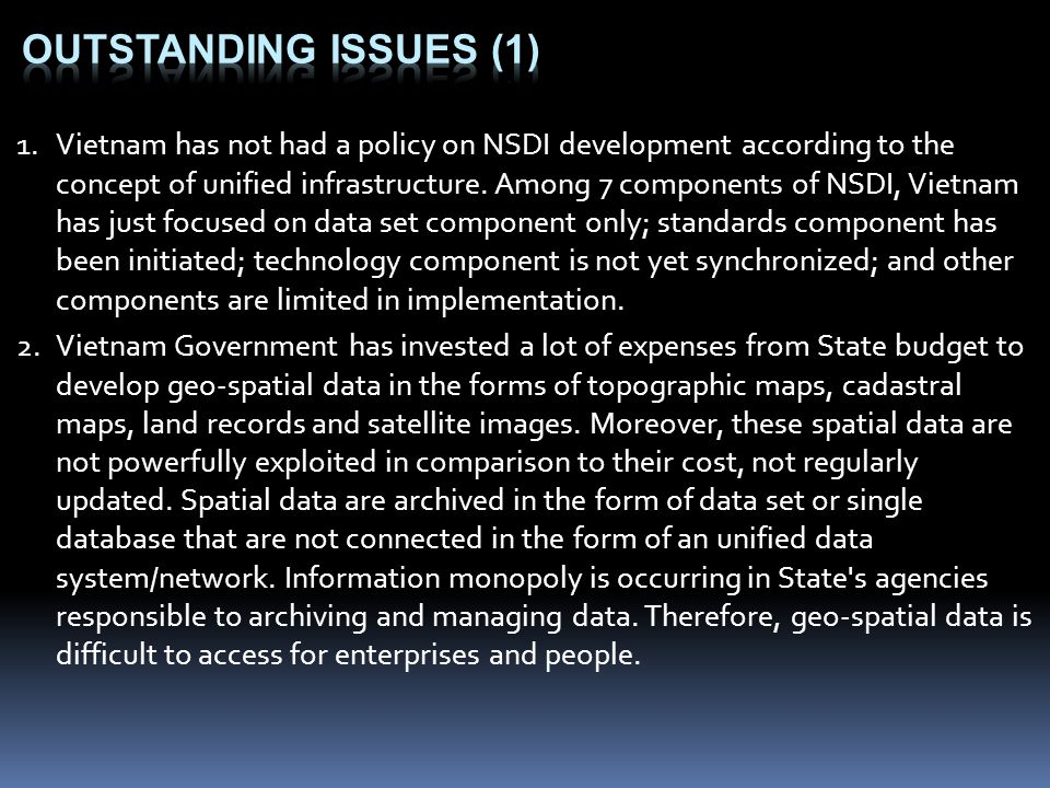 1.Vietnam has not had a policy on NSDI development according to the concept of unified infrastructure.