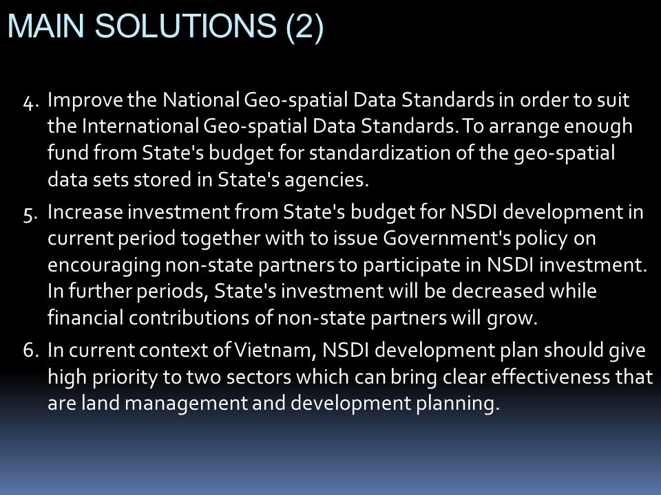 MAIN SOLUTIONS (2) 4.Improve the National Geo-spatial Data Standards in order to suit the International Geo-spatial Data Standards.