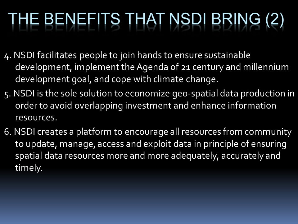 4. NSDI facilitates people to join hands to ensure sustainable development, implement the Agenda of 21 century and millennium development goal, and co