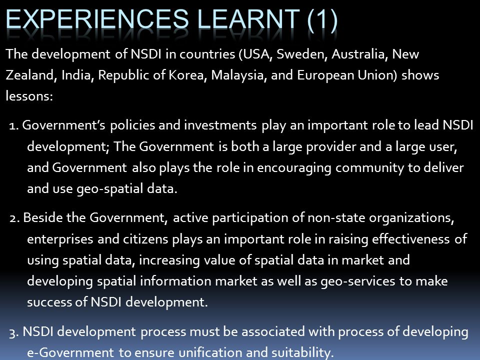 The development of NSDI in countries (USA, Sweden, Australia, New Zealand, India, Republic of Korea, Malaysia, and European Union) shows lessons: 1.