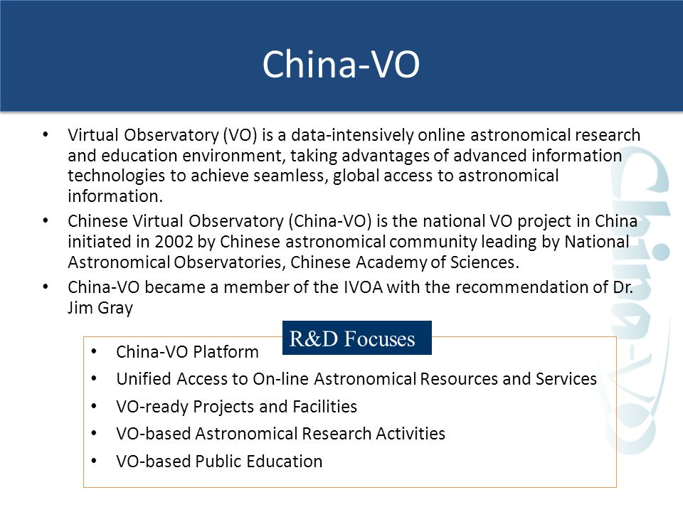 China-VO Virtual Observatory (VO) is a data-intensively online astronomical research and education environment, taking advantages of advanced information technologies to achieve seamless, global access to astronomical information.
