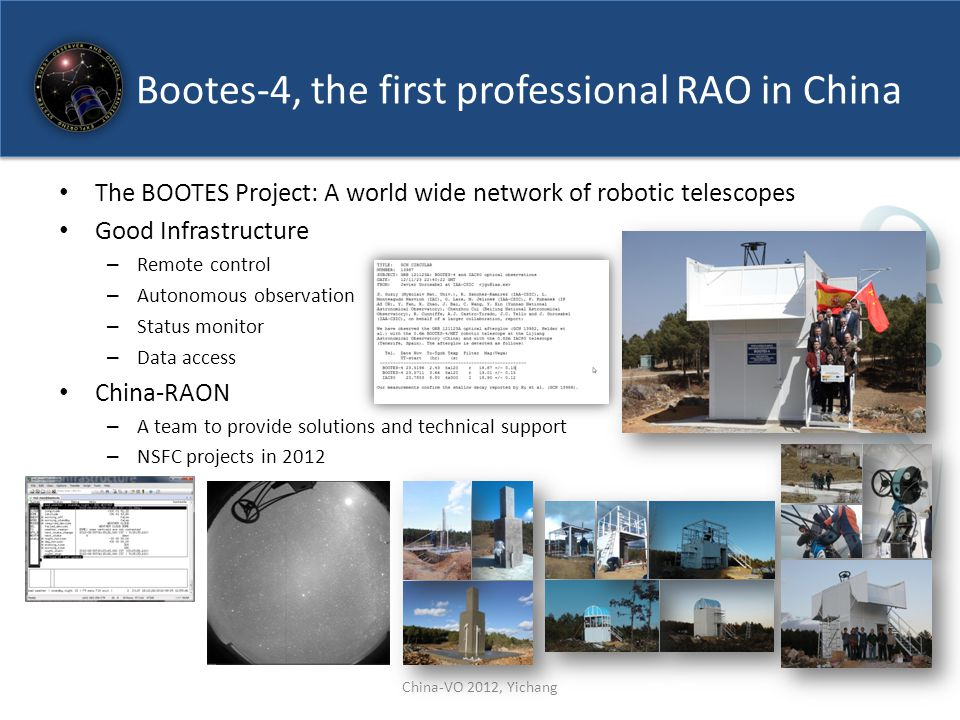 Bootes-4, the first professional RAO in China The BOOTES Project: A world wide network of robotic telescopes Good Infrastructure – Remote control – Au
