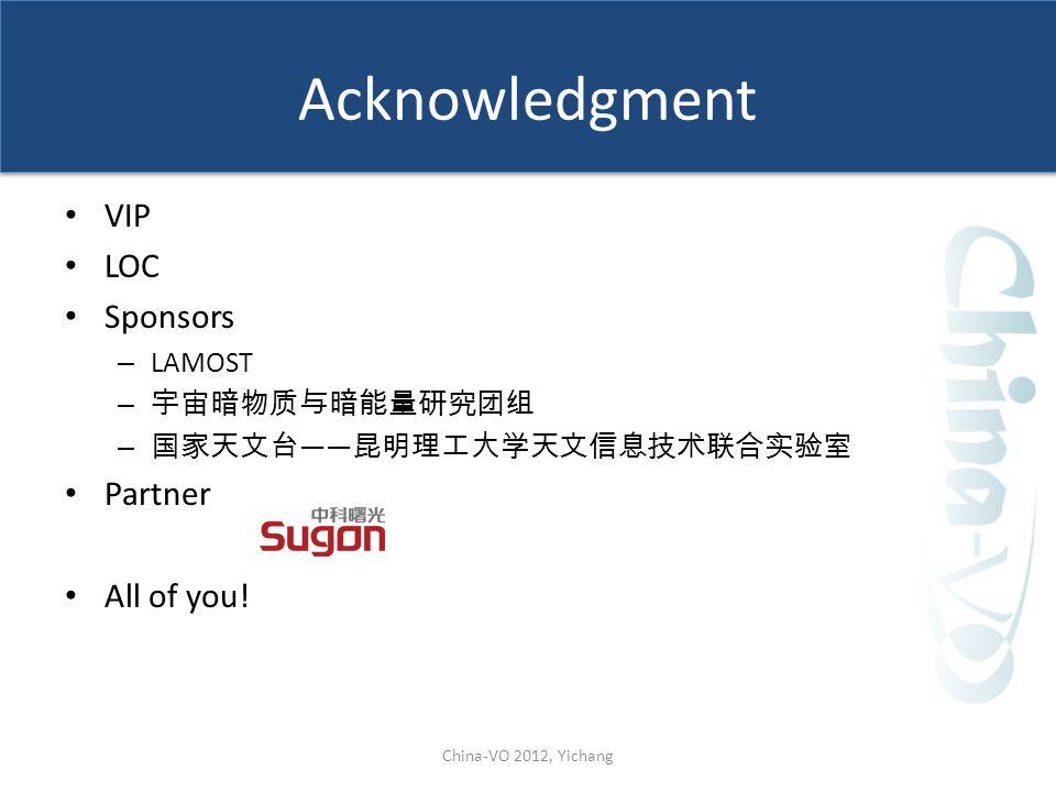 Acknowledgment VIP LOC Sponsors – LAMOST – 宇宙暗物质与暗能量研究团组 – 国家天文台 —— 昆明理工大学天文信息技术联合实验室 Partner All of you! China-VO 2012, Yichang
