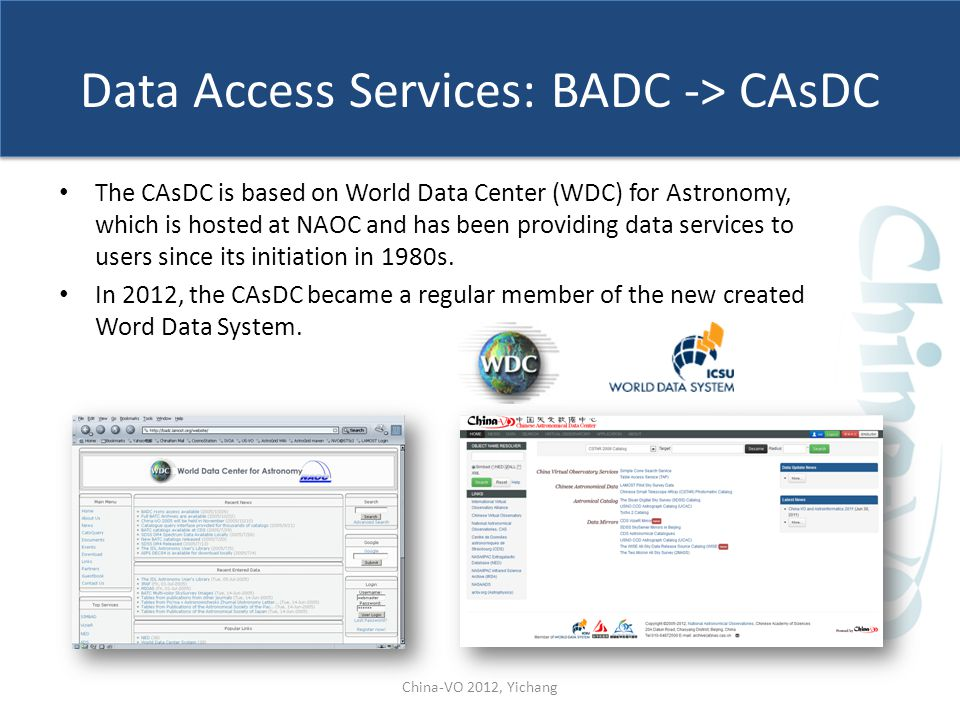 Data Access Services: BADC -> CAsDC The CAsDC is based on World Data Center (WDC) for Astronomy, which is hosted at NAOC and has been providing data services to users since its initiation in 1980s.